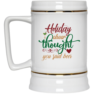 Holiday Cheer Thought You Said Beer Beer Stein 22oz.