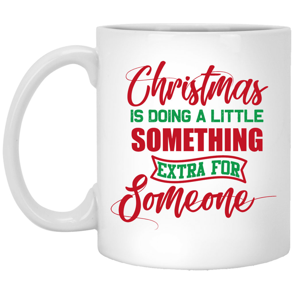 Christmas Is Doing A Little Something Extra For Someone White Mug 11 oz.