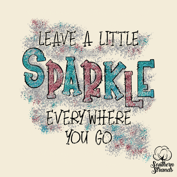 Leave a Little Sparkle Everywhere You Go Sublimation Transfer