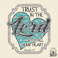 Trust in the Lord with All Your Heart Sublimation Transfer
