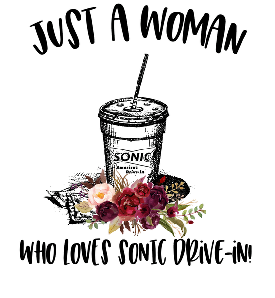 Just a Woman Who Loves Sonic Drive In Sublimation Transfer