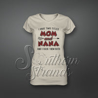 I Have Two Titles Mom and Nana and I Rock them Both Sublimation Transfer