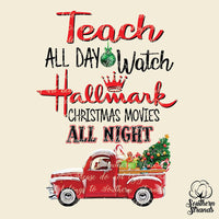 Teach All Day Watch Hallmark Christmas Movies All Night Sublimation Transfer