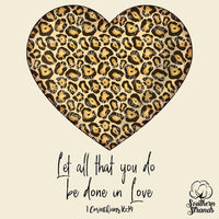 Let All That You Do Be Done In Love Cheetah Heart Valentines Sublimation Transfer