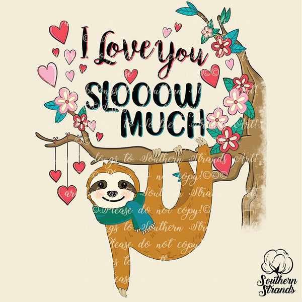 I Love You Slooow Much Sloth Sublimation Transfer