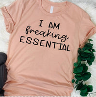 I Am Freaking Essential Screen Print