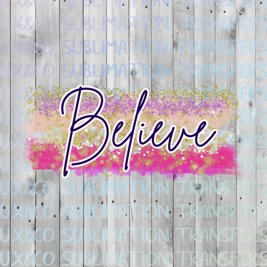 Believe Brush Stroke  Sublimation Transfer