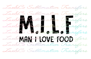 MILF Man I Love Food Sublimation Transfer