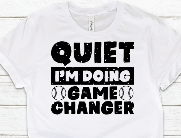 Quiet Im doing Game Changer Sublimation Transfer