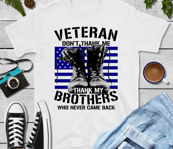 Veteran Dont Thank Me Thank My Brothers Who Never Came Back Sublimation Transfer