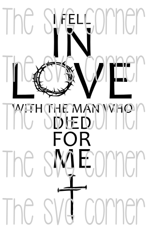 I Fell In Love with the Man who Died for me SVG File