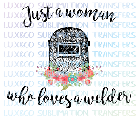Just A Woman Who Loves A Welder Sublimation Transfer