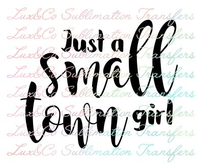 Just A Small Time Girl Sublimation Transfer