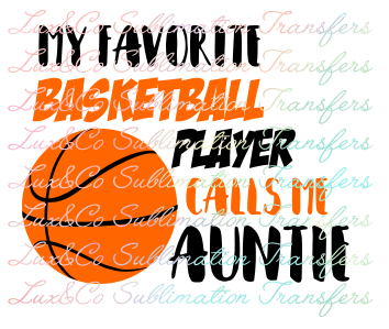 My Favorite Basketball Player Calls Me Auntie Sublimation Transfer