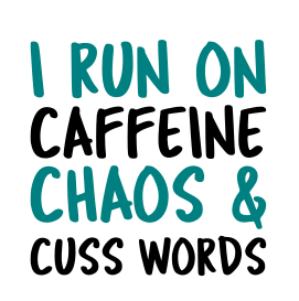 I Run On Caffeine Chaos and Cuss Words SVG File