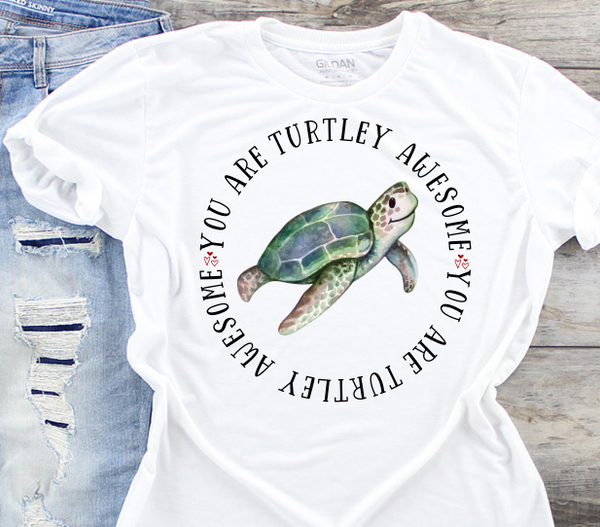 You are Turtley Awesome Sublimation Transfer