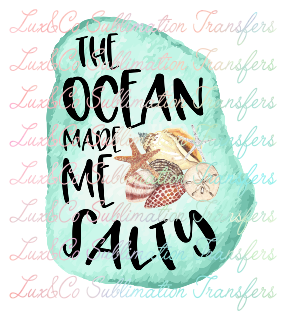 The Ocean Made Me Salty Sublimation Transfer