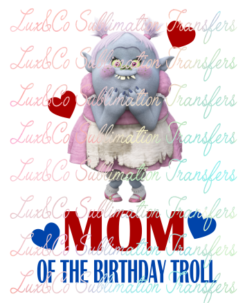 Mom of the Birthday Troll Sublimation Transfer