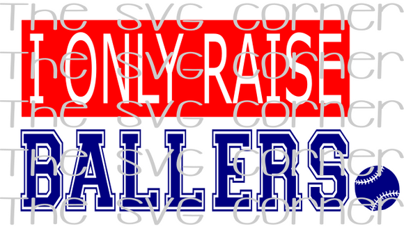 I Only Raise Ballers Softball Baseball SVG File