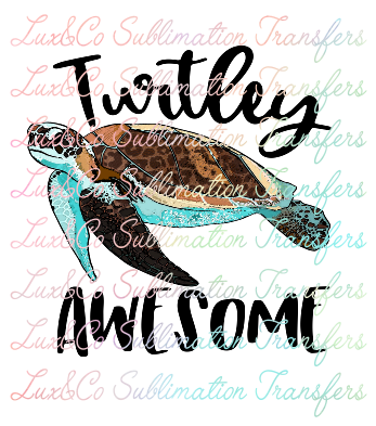 Turtley Awesome Sublimation Transfer