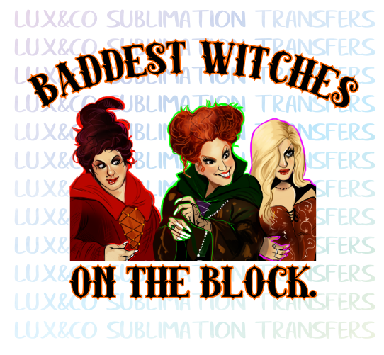 Baddest Witches on the Block Hocus Pocus Sublimation Transfer