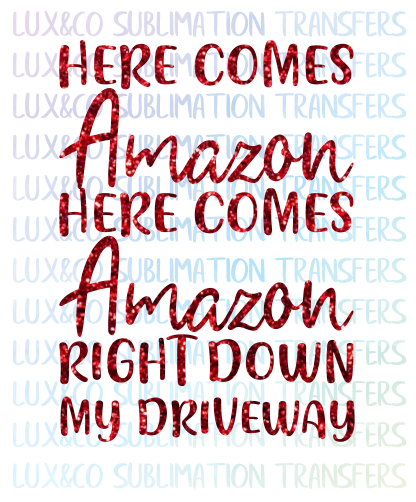 Here Comes Amazon Here Comes Amazon Right Down My Driveway Christmas Sublimation Transfer