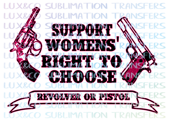 Support Womens' Right to Choose Revolver or Pistol Sublimation Transfer