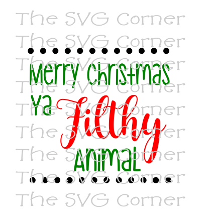 Merry Christmas Ya Filthy Animal Winter Holiday SVG File