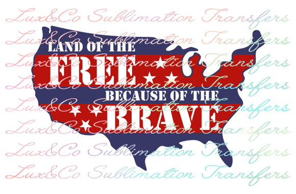 Land of the Free because of the Brave Sublimation Transfer