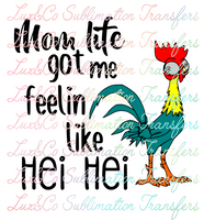 Mom Life Got Me Feelin Like Hei Hei Sublimation Transfer