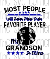Most People Will Never Meet Their Favorite Player My Grandson Son Is Mine Baseball SVG File