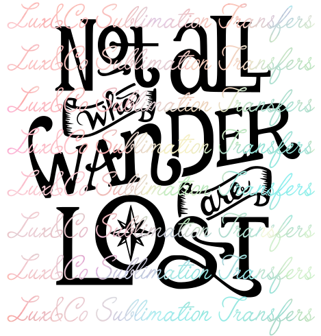 Not All Who Wander Are Lost Sublimation Transfer