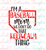 Im A Baseball Mom We Dont Do That Keep Calm Thing Sublimation Transfer