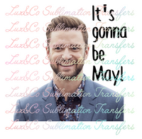 Justin Timberlake Its Gonna Be May! Sublimation Transfer