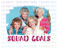 Golden Girls Squad Goals Sublimation Transfer