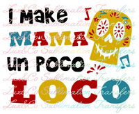 I Make Mama Un Poco Loco Sublimation Transfer