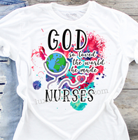 God so Loved the World He Made Nurses Sublimation Transfer