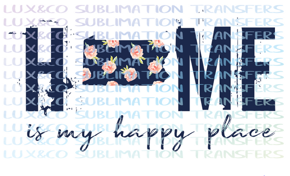 Pennsylvania Home is my Happy Place Sublimation Transfer