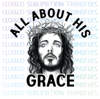 All About His Grace Sublimation PNG Digital Design
