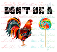 Dont Be A Cock Sucker Sublimation Transfer