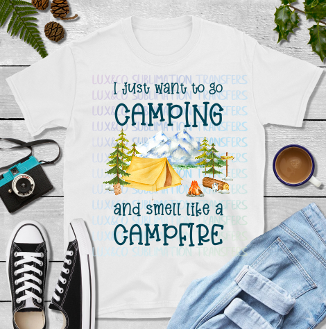I Just Want to Go Camping and Smell Like a Campfire Tent Sublimation Transfer