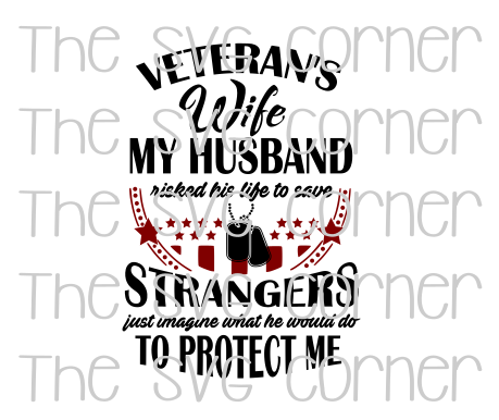 Veterans Wife My Husband Risked His Life SVG File