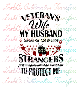 Veterans Wife My Husband Risked His Life  to Save Strangers Sublimation Transfer