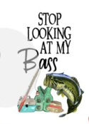 Stop Looking at my Bass Sublimation Transfer