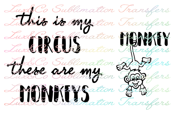 ADULT  This is my Circus These are my Monkeys Sublimation Transfer