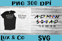 Admin Squad Ill Be There for You SVG PNG Digital Design