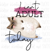 I can't Adult today Sublimation Transfer