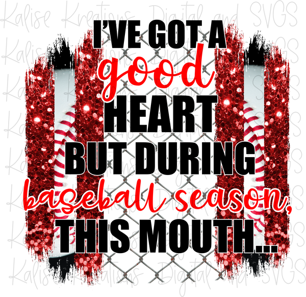 I've got a good heart but during baseball season, this mouth (red and black) Sublimation Transfer