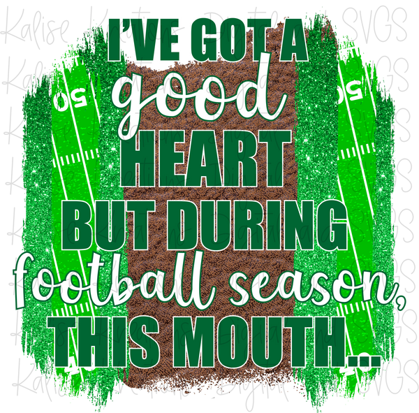 I've got a good heart but during football season, this mouth (dark green and black) Sublimation Transfer