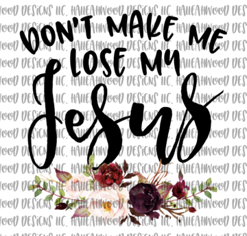 Dont Make me Lose My Jesus Sublimation Transfer